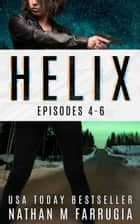 Helix: Limited Edition Boxset (Episodes 4-6) - A Cyberpunk Thriller Boxset ebook by Nathan M Farrugia