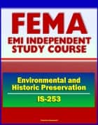 21st Century FEMA Study Course: Coordinating Environmental and Historic Preservation Compliance (IS-253) - Historic Property Laws, Preservation Issues, STATEX and CATEX ebook by Progressive Management