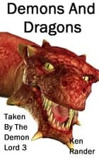 Demons and Dragons ebook by Ken Rander