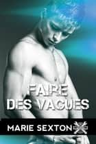 Faire des vagues ebook by Marie Sexton, Cassie Black