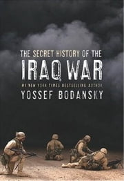 Secret History of the Iraq War ebook by Yossef Bodansky