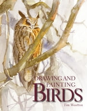 Drawing and Painting Birds ebook by Tim Wootton