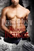 Animal Instinct ebook by Michelle M. Pillow