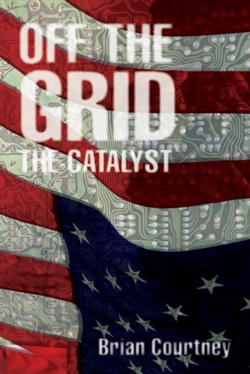 Off the Grid: The Catalyst 電子書籍 by Brian Courtney