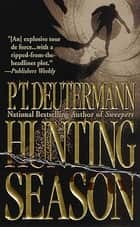 Hunting Season - A Novel eBook by P. T. Deutermann