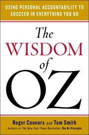 The Wisdom of Oz - Using Personal Accountability to Succeed in Everything You Do ebook by Roger Connors,Tom Smith