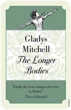 The Longer Bodies ebook by Gladys Mitchell