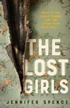 The Lost Girls ebook by Jennifer Spence