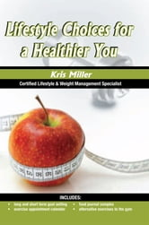 Lifestyle Choices for a Healthier You ebook by Kris Miller