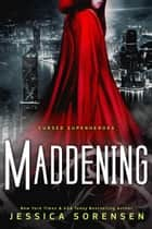 Maddening - My Cursed Superhero Life, #3 ebook by Jessica Sorensen