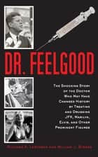 Dr. Feelgood - The Shocking Story of the Doctor Who May Have Changed History by Treating and Drugging JFK, Marilyn, Elvis, and Other Prominent Figures e-bok by Richard A. Lertzman, William J. Birnes