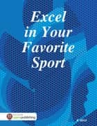 Excel in Your Favorite Sport ebook by R Shird