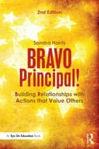 BRAVO Principal! - Building Relationships with Actions that Value Others ebook by Sandra Harris