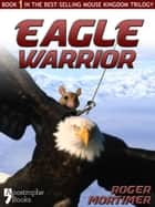 Eagle Warrior: Enhanced Edition - From The Best-Selling Children's Adventure Trilogy ebook by Roger Mortimer