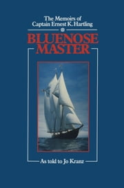 Blue Nose Master - The Memoirs of Captain Ernest K. Hartling ebook by Ernest K. Hartling,Jo Kranz
