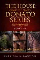 House of Donato Series - Box Set - House of Donato Series, #1 ebook by Patricia M Jackson