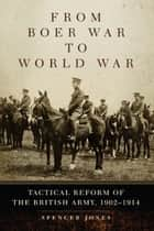 From Boer War to World War - Tactical Reform of the British Army, 1902–1914 ebook by