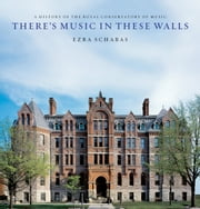 There's Music In These Walls - A History of the Royal Conservatory of Music ebook by Ezra Schabas
