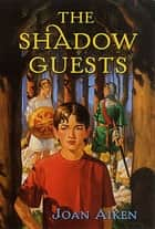 The Shadow Guests ebook by Joan Aiken