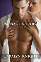 Ménage à Trois ebook by Caralyn Knight
