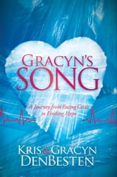 Gracyn's Song: A Journey from Facing Crisis to Finding Hope ebook by Kris DeBesten