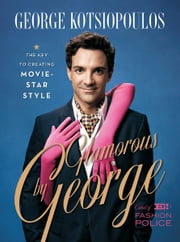 Glamorous by George - The Key to Creating Movie-Star Style ebook by George Kotsiopoulos