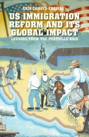 US Immigration Reform and Its Global Impact - Lessons from the Postville Raid ebook by Erik Camayd-Freixas