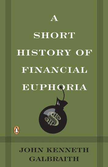 A Short History of Financial Euphoria eBook by John Kenneth Galbraith