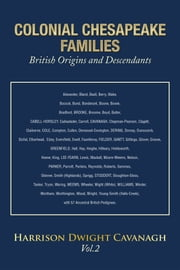 COLONIAL CHESAPEAKE FAMILIES British Origins and Descendants - Vol.2 ebook by Harrison Dwight Cavanagh