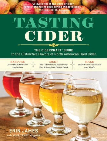 Tasting Cider - The CIDERCRAFT® Guide to the Distinctive Flavors of North American Hard Cider ebook by Erin James,CIDERCRAFT Magazine