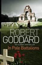 In Pale Battalions ebook by Robert Goddard