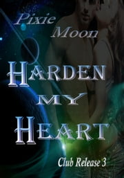 Harden My Heart: Club Release 3 ebook by Pixie Moon
