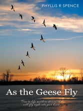 As the Geese Fly ebook by Phyllis R Spence