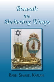 Beneath the Sheltering Wings ebook by Rabbi Shmuel Kaplan