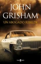 Un abogado rebelde ebook by John Grisham