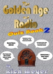 The Golden Age of Radio Quiz Book 2 ebook by Rich Meyer