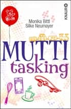 Muttitasking ebook by Monika Bittl, Silke Neumayer