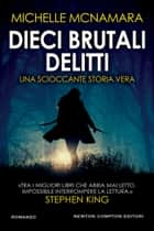Dieci brutali delitti ebook by Michelle McNamara