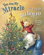 Tú eres mi milagro / You Are My Miracle ebooks by Maryann Cusimano Love, Satomi Ichikawa