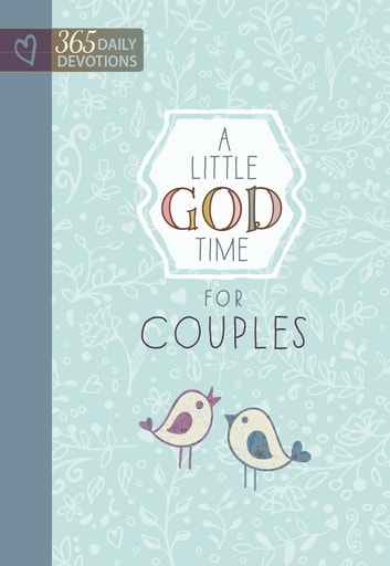 A Little God Time for Couples - 365 Daily Devotions ebook by BroadStreet Publishing Group LLC