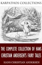 The Complete Collection of Hans Christian Andersen's Fairy Tales ebook by Hans Christian Andersen