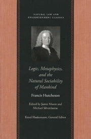 Logic, Metaphysics, and the Natural Sociability of Mankind ebook by Hutcheson, Francis