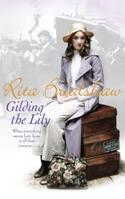 Gilding the Lily - A captivating saga of love, sisters and tragedy ebook by Rita Bradshaw