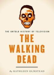 The Walking Dead - The Untold History of Television ebook by Kathleen Olmstead