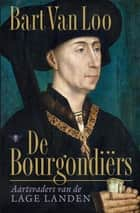 Bourgondiërs ebook by Bart van Loo