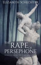 The Rape of Persephone ebook by Elizabeth Schechter