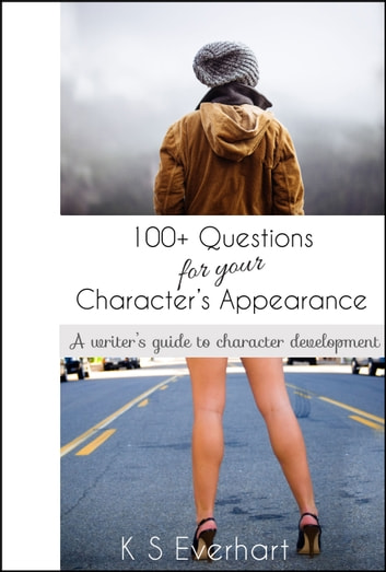 100+ Questions for your Character's Appearance ebook by K S Everhart