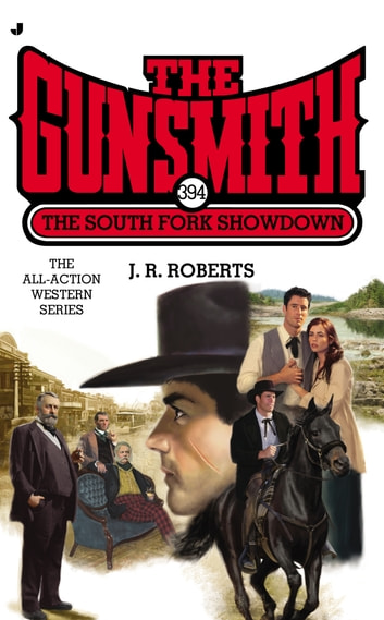 The Gunsmith 394 - The South Fork Showdown ebook by J. R. Roberts