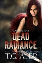 Dead Radiance (A Valkyrie Novel) ebook by T.G. Ayer