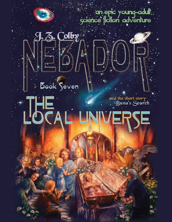 Nebador Book Seven: The Local Universe ebook by J. Z. Colby